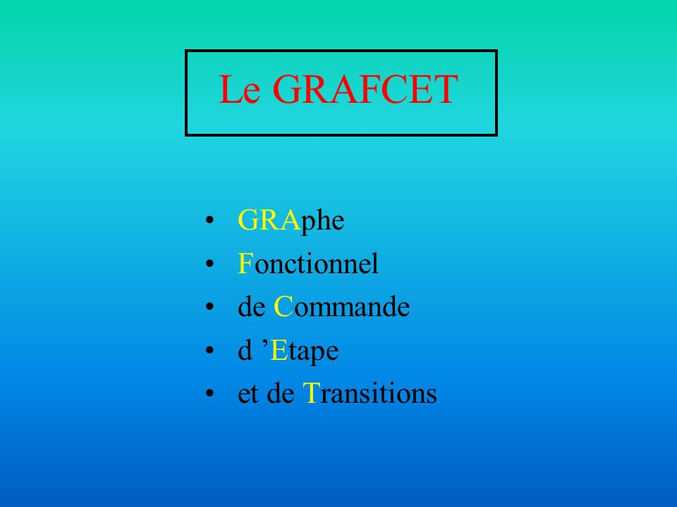 Le GRAFCET GRAphe Fonctionnel de Commande d 'Etape et de Transitions