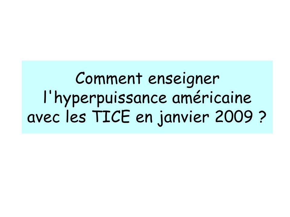 Comment enseigner l hyperpuissance américaine avec les TICE en janvier 2009