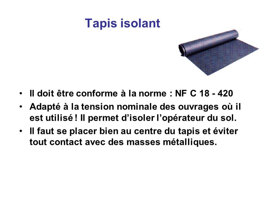 Tapis isolant Il doit être conforme à la norme : NF C 18 - 420
