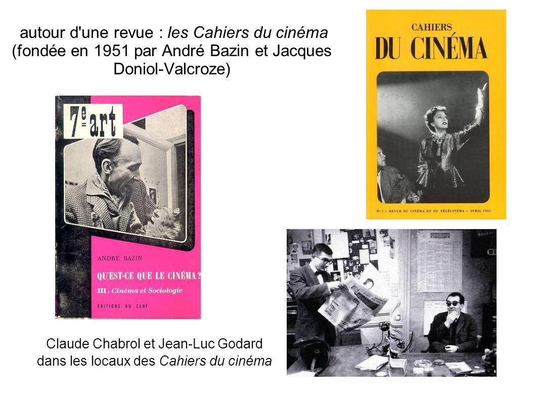 autour d une revue : les Cahiers du cinéma (fondée en 1951 par André Bazin et Jacques Doniol-Valcroze)