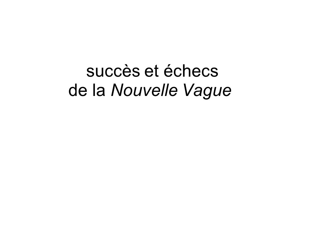 succès et échecs de la Nouvelle Vague