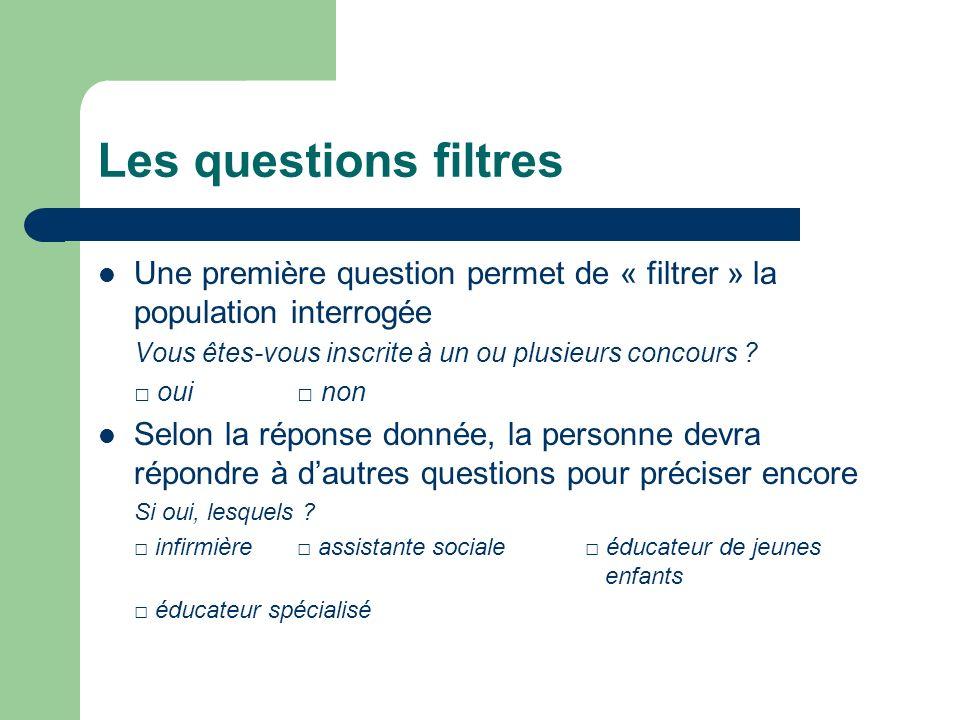 Les questions filtres Une première question permet de « filtrer » la population interrogée. Vous êtes-vous inscrite à un ou plusieurs concours
