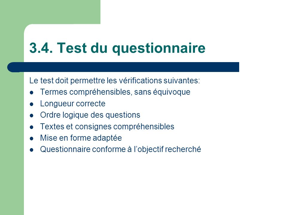 3.4. Test du questionnaire Le test doit permettre les vérifications suivantes: Termes compréhensibles, sans équivoque.