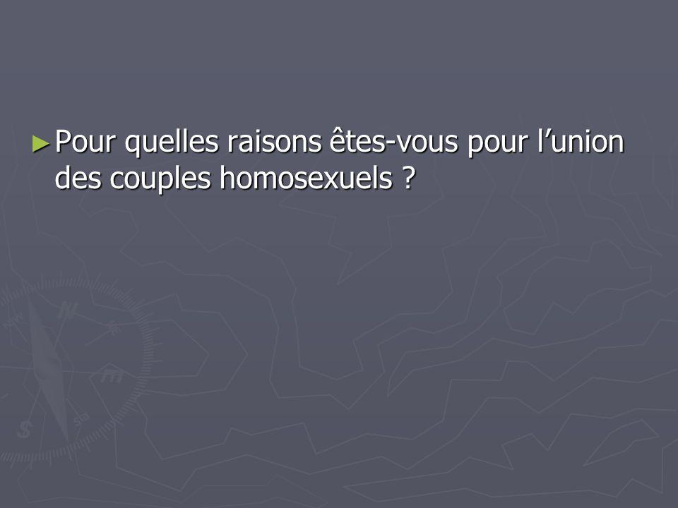 Pour quelles raisons êtes-vous pour l'union des couples homosexuels