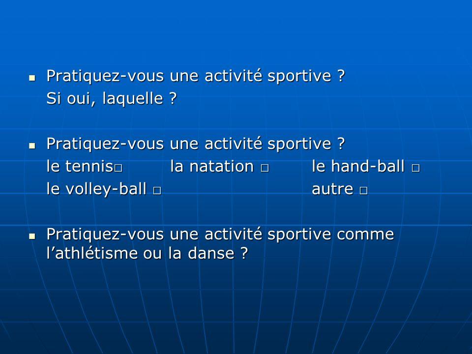 Pratiquez-vous une activité sportive
