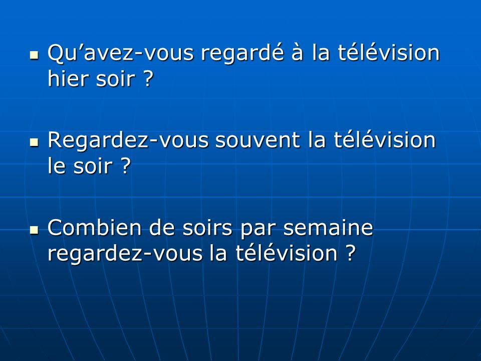 Qu'avez-vous regardé à la télévision hier soir