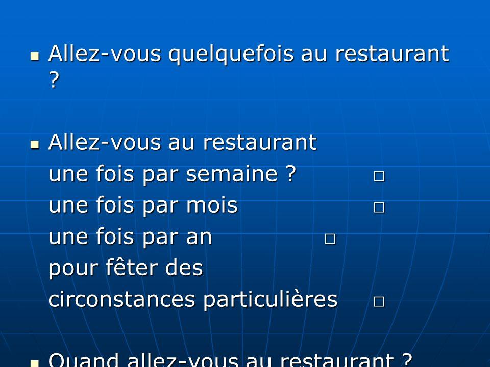 Allez-vous quelquefois au restaurant