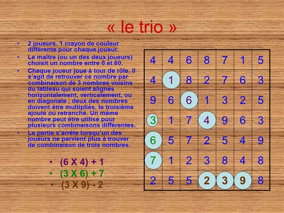 « le trio » 4 6 8 7 1 5 2 3 9 (6 X 4) + 1 (3 X 6) + 7 (3 X 9) - 2