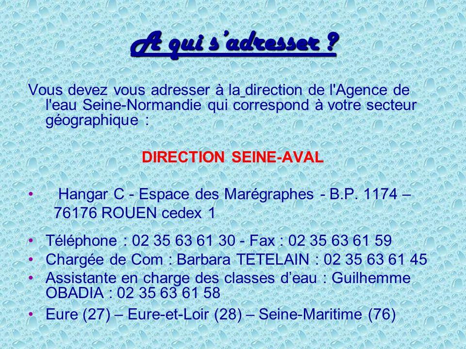 A qui s'adresser Vous devez vous adresser à la direction de l Agence de l eau Seine-Normandie qui correspond à votre secteur géographique :