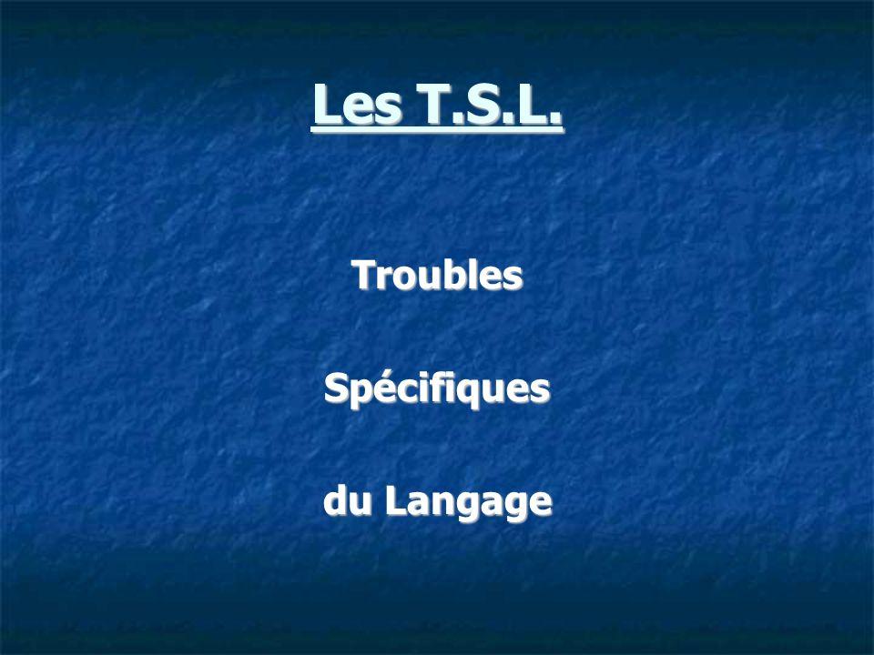 Les T.S.L. Troubles Spécifiques du Langage