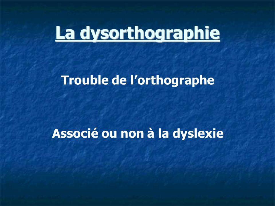 Trouble de l'orthographe Associé ou non à la dyslexie