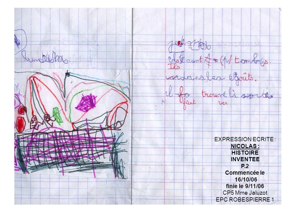 EXPRESSION ECRITE : NICOLAS : HISTOIRE. INVENTEE. P.2. Commencée le. 16/10/06. finie le 9/11/06.