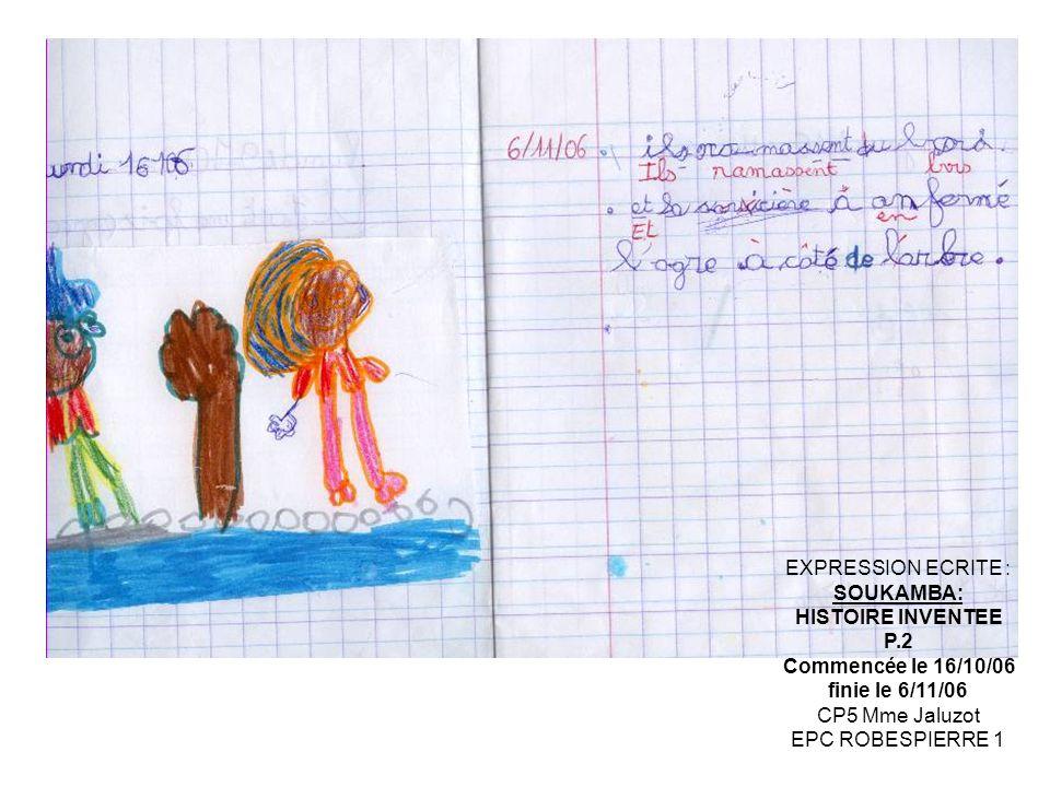 EXPRESSION ECRITE : SOUKAMBA: HISTOIRE INVENTEE. P.2. Commencée le 16/10/06. finie le 6/11/06. CP5 Mme Jaluzot.