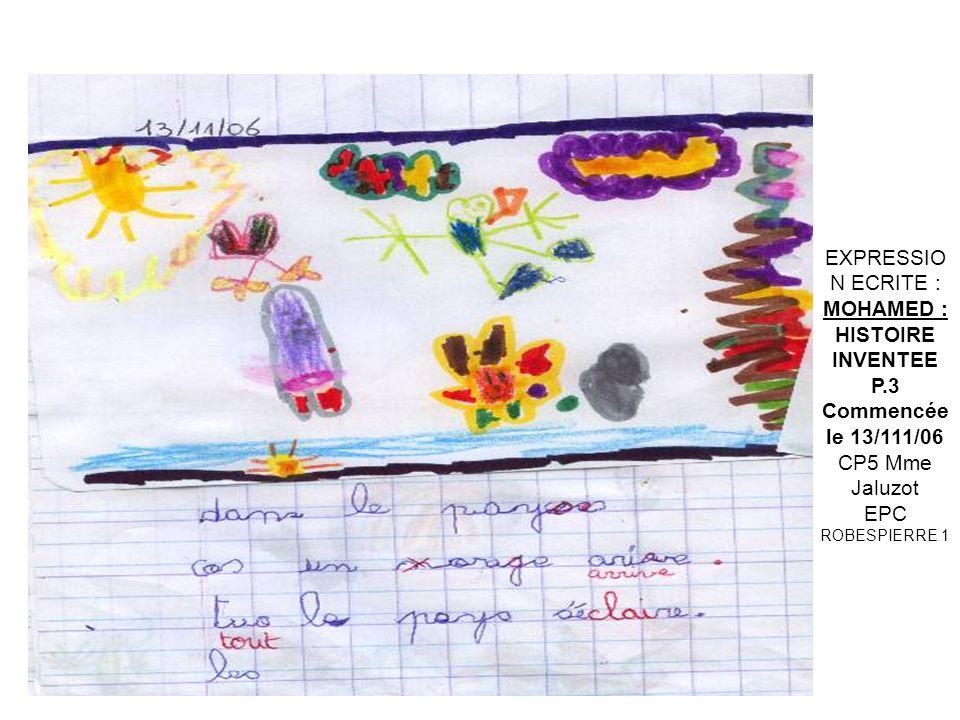 EXPRESSION ECRITE : MOHAMED : HISTOIRE. INVENTEE. P.3. Commencée le 13/111/06. CP5 Mme Jaluzot.