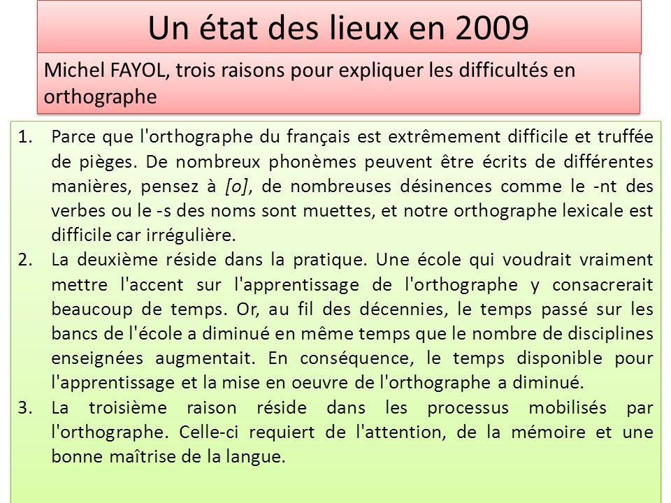 Un état des lieux en 2009 Michel FAYOL, trois raisons pour expliquer les difficultés en orthographe.