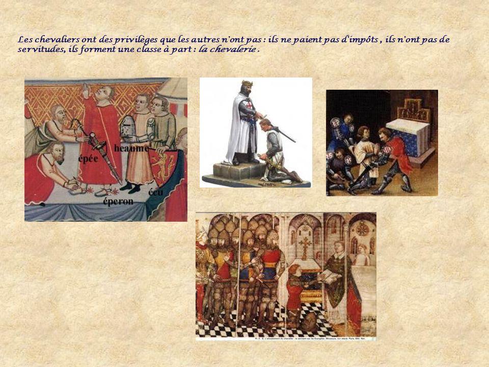 Les chevaliers ont des privilèges que les autres n ont pas : ils ne paient pas d impôts , ils n ont pas de servitudes, ils forment une classe à part : la chevalerie .