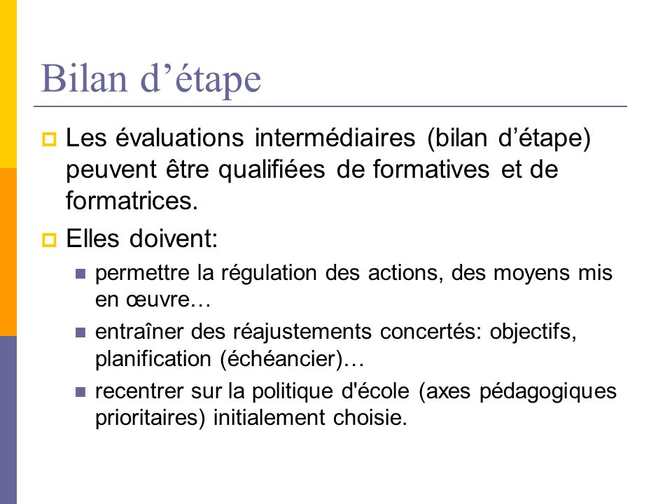 Bilan d'étapeLes évaluations intermédiaires (bilan d'étape) peuvent être qualifiées de formatives et de formatrices.