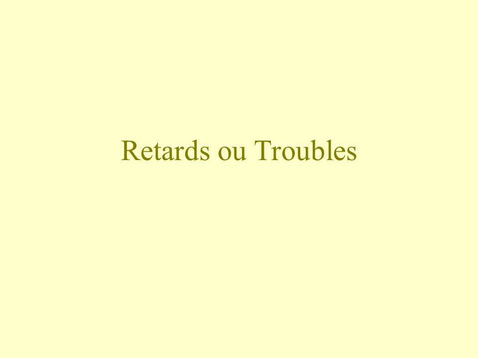 Retards ou Troubles