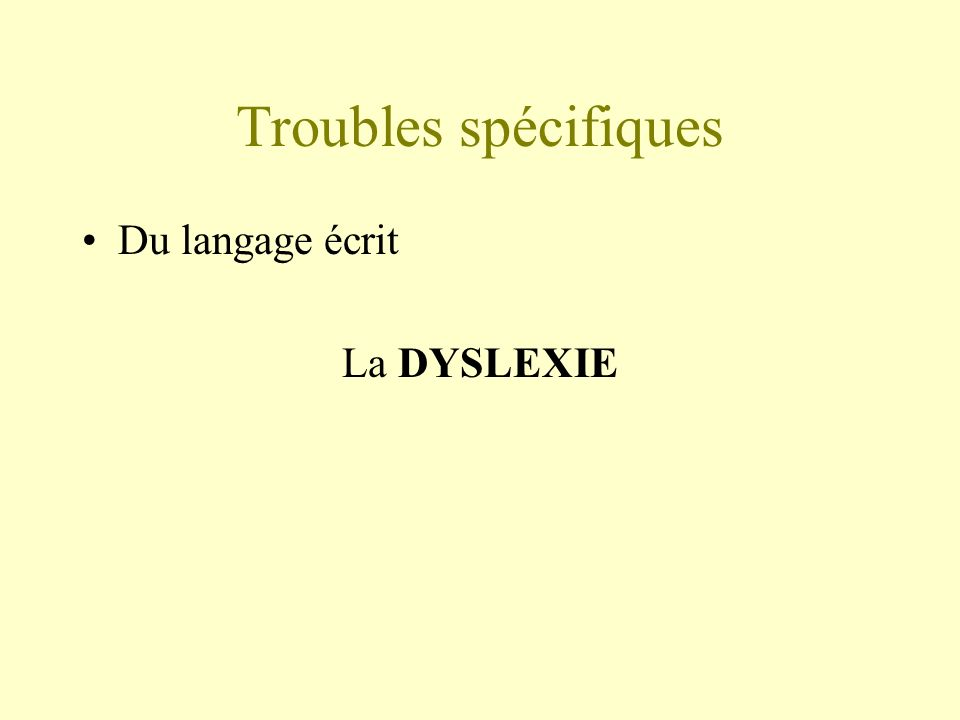 Troubles spécifiques Du langage écrit La DYSLEXIE