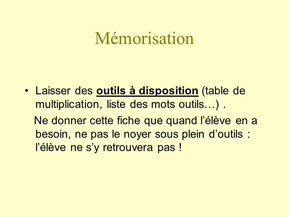 Mémorisation Laisser des outils à disposition (table de multiplication, liste des mots outils…) .