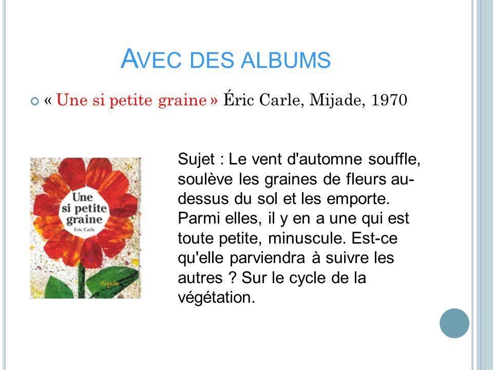Avec des albums « Une si petite graine » Éric Carle, Mijade, 1970