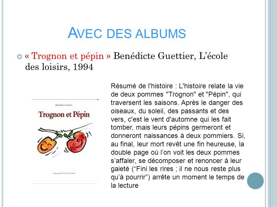 Avec des albums« Trognon et pépin » Benédicte Guettier, L'école des loisirs, 1994.