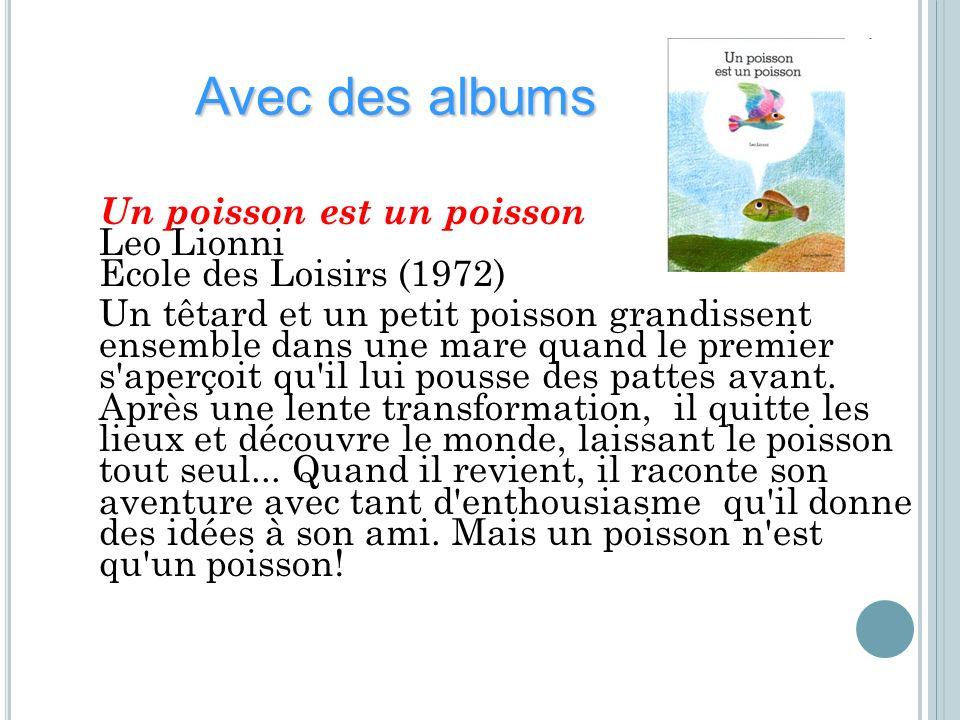 Avec des albums Un poisson est un poisson Leo Lionni Ecole des Loisirs (1972)