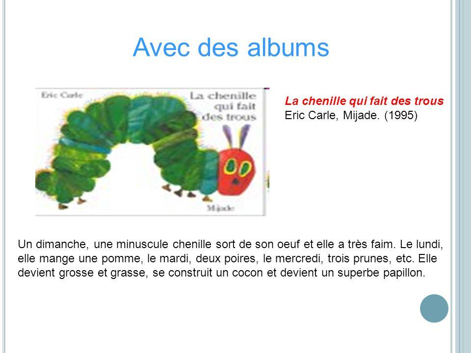 Avec des albums La chenille qui fait des trous Eric Carle, Mijade. (1995)