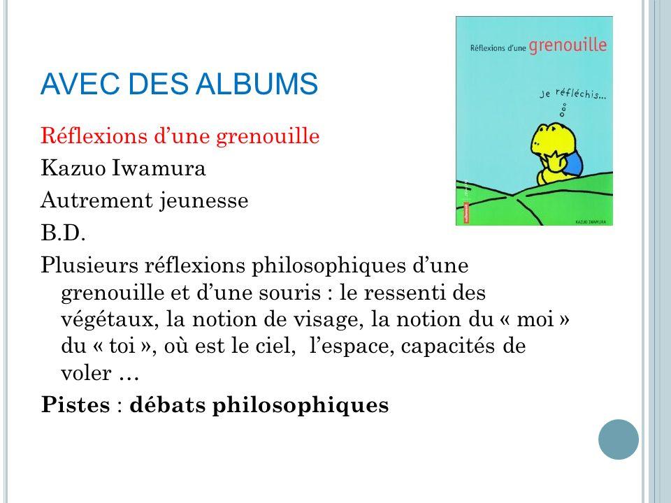AVEC DES ALBUMS Réflexions d'une grenouille Kazuo Iwamura