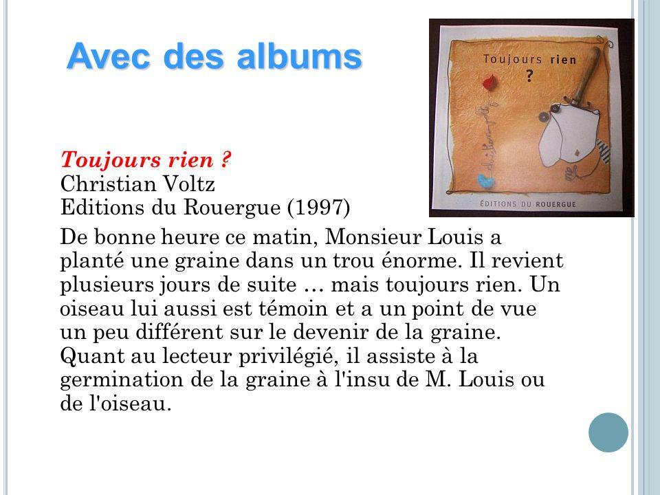 Avec des albums Toujours rien Christian Voltz Editions du Rouergue (1997)