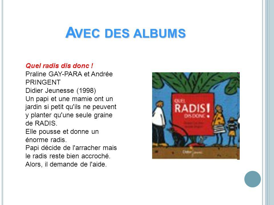 Avec des albumsQuel radis dis donc ! Praline GAY-PARA et Andrée PRINGENT Didier Jeunesse (1998)