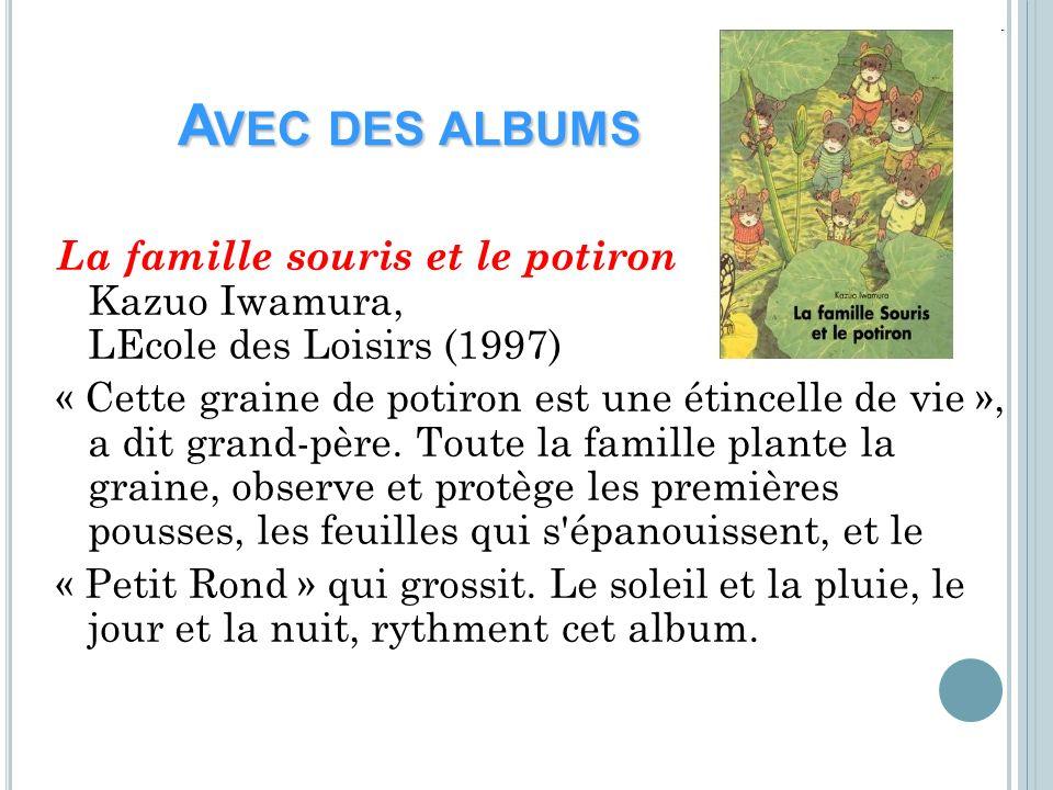 Avec des albums La famille souris et le potiron Kazuo Iwamura, LEcole des Loisirs (1997)