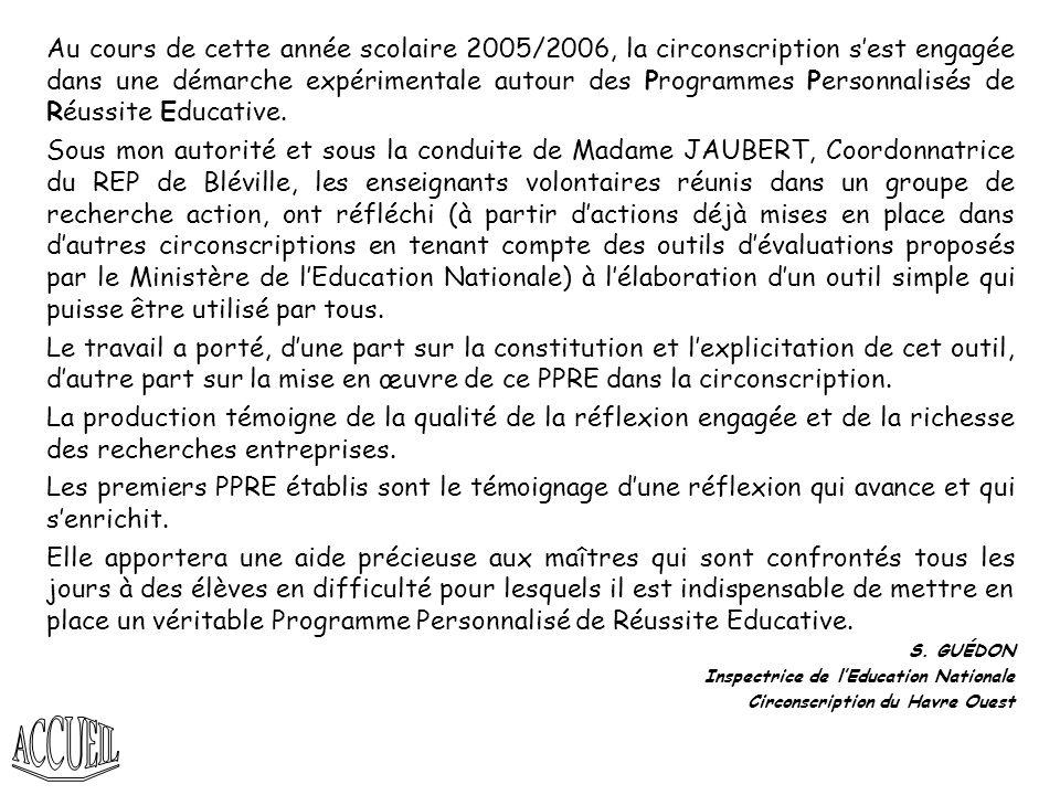 Au cours de cette année scolaire 2005/2006, la circonscription s'est engagée dans une démarche expérimentale autour des Programmes Personnalisés de Réussite Educative.