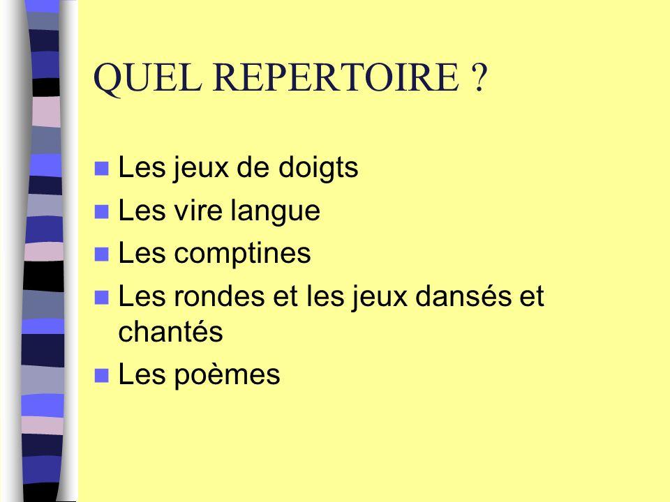 QUEL REPERTOIRE Les jeux de doigts Les vire langue Les comptines