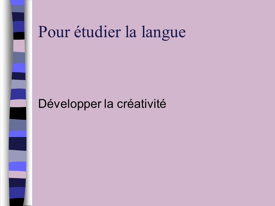 Pour étudier la langue Développer la créativité