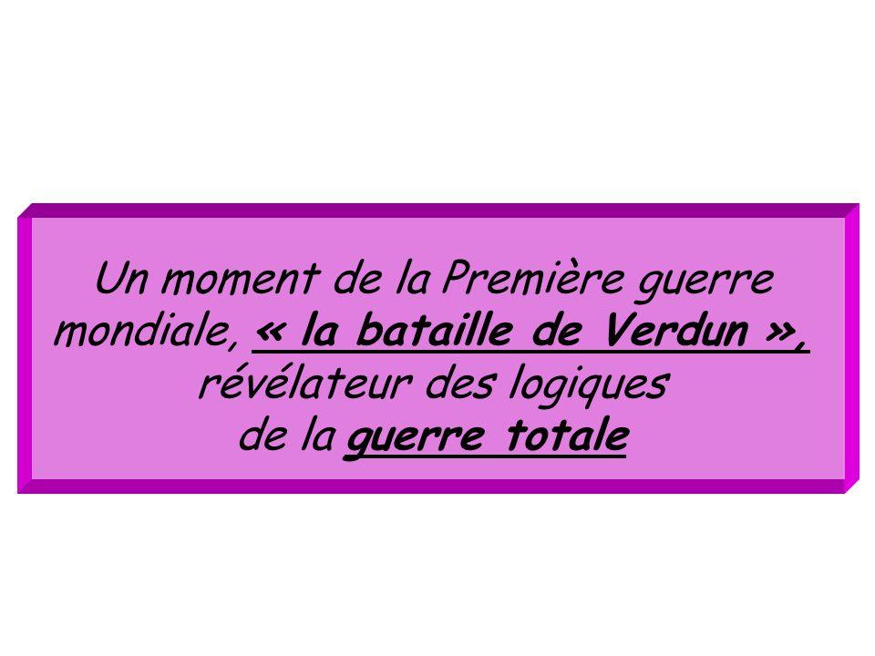 Un moment de la Première guerre mondiale, « la bataille de Verdun », révélateur des logiques de la guerre totale