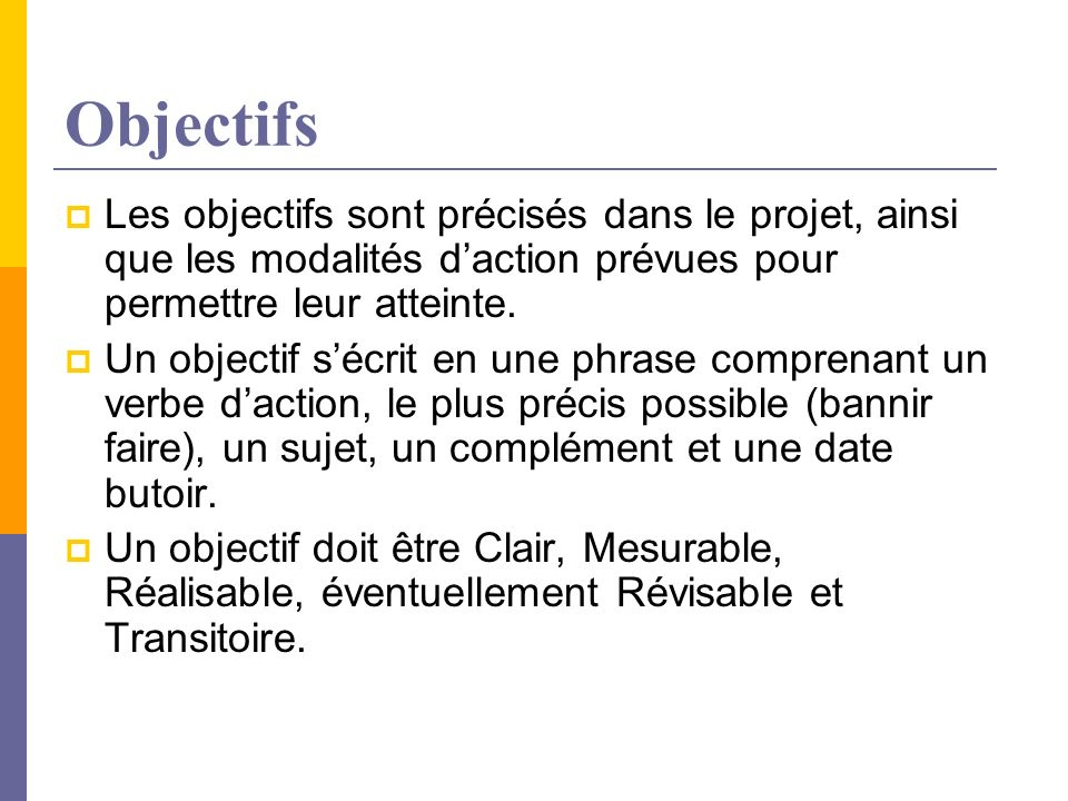 Objectifs Les objectifs sont précisés dans le projet, ainsi que les modalités d'action prévues pour permettre leur atteinte.