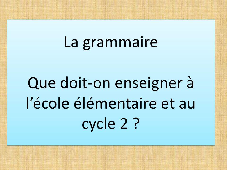 La grammaire Que doit-on enseigner à l'école élémentaire et au cycle 2