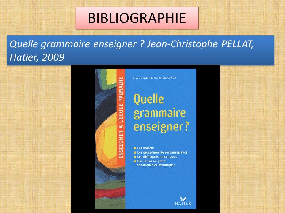 BIBLIOGRAPHIE Quelle grammaire enseigner Jean-Christophe PELLAT, Hatier, 2009