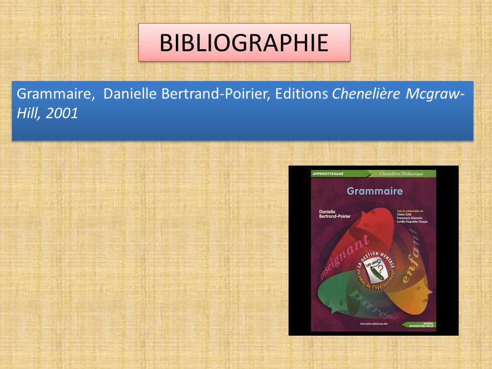 BIBLIOGRAPHIE Grammaire, Danielle Bertrand-Poirier, Editions Chenelière Mcgraw-Hill, 2001