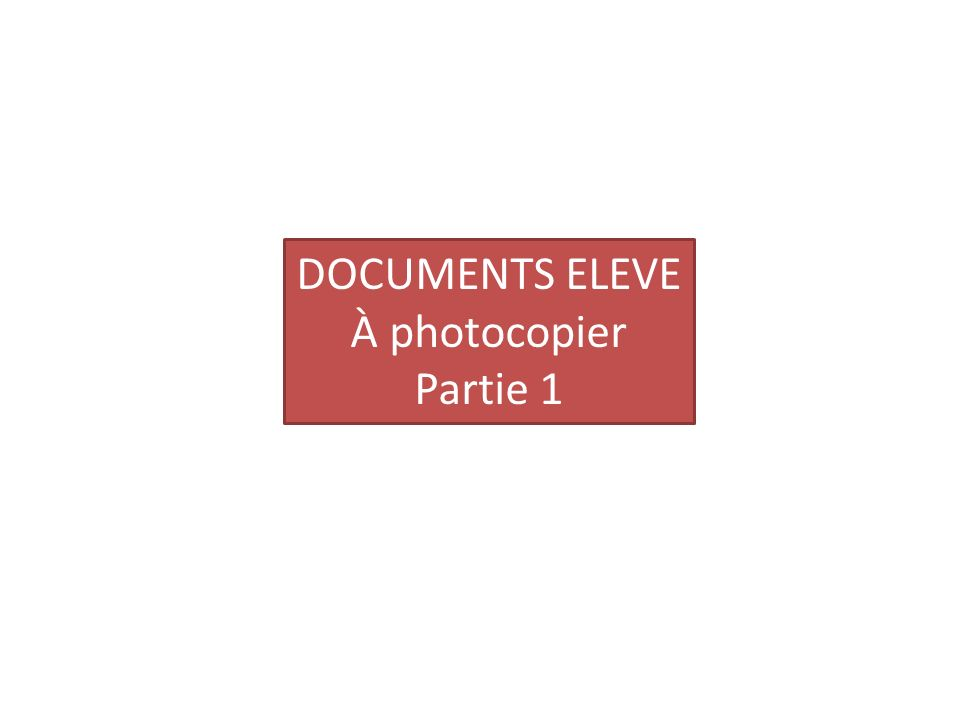 DOCUMENTS ELEVE À photocopier Partie 1