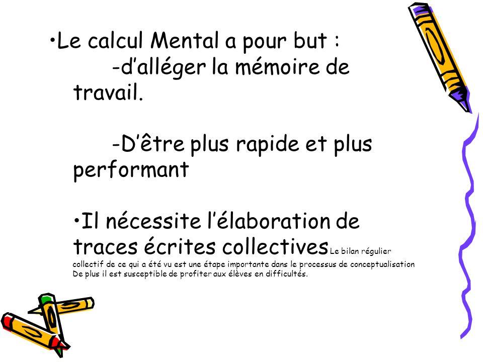 Le calcul Mental a pour but : -d'alléger la mémoire de travail.
