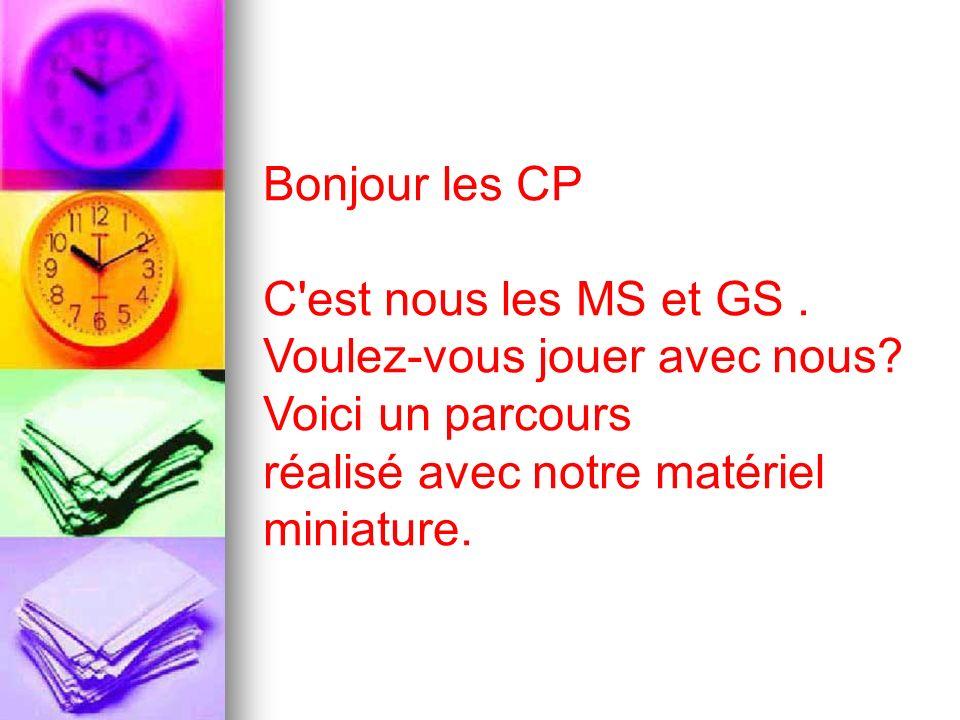 Bonjour les CP C est nous les MS et GS. Voulez-vous jouer avec nous