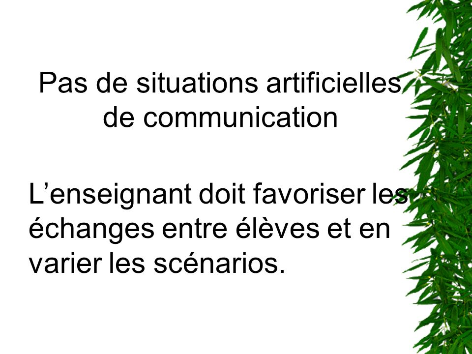 Pas de situations artificielles de communication