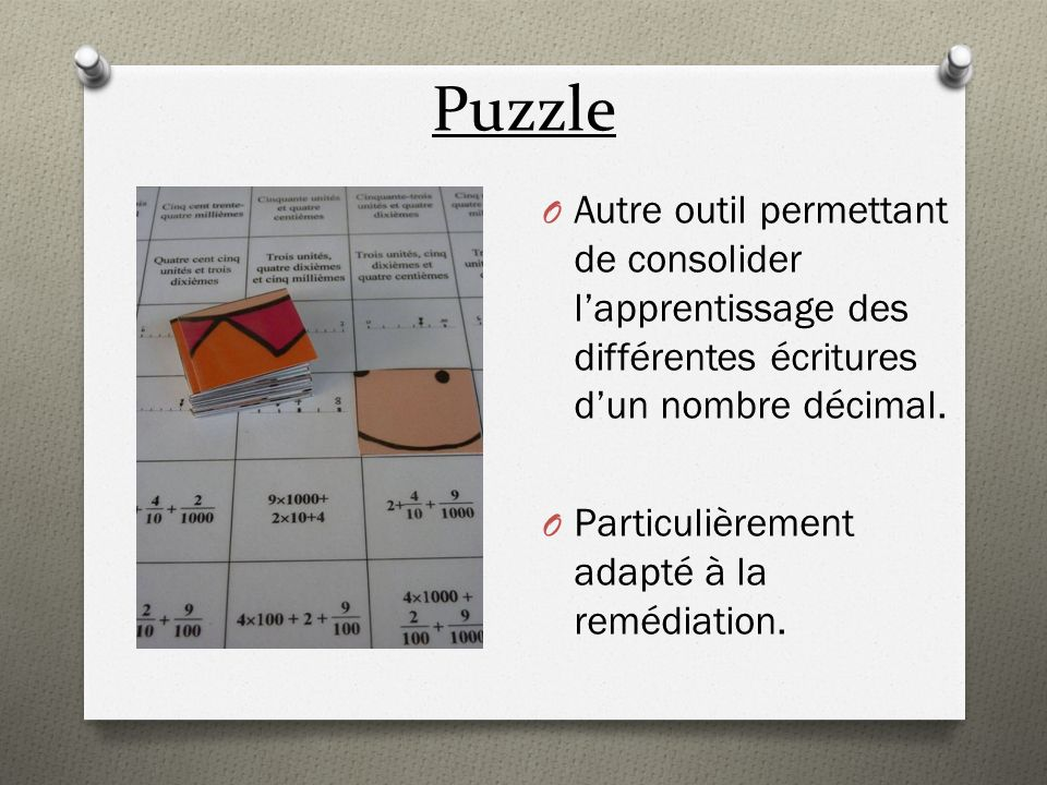Puzzle Autre outil permettant de consolider l'apprentissage des différentes écritures d'un nombre décimal.