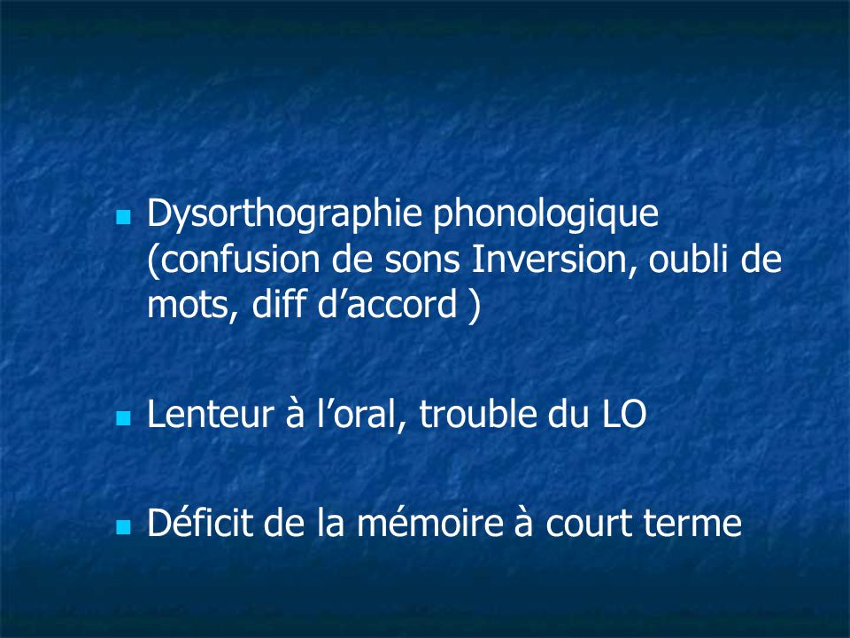 Dysorthographie phonologique (confusion de sons Inversion, oubli de mots, diff d'accord )