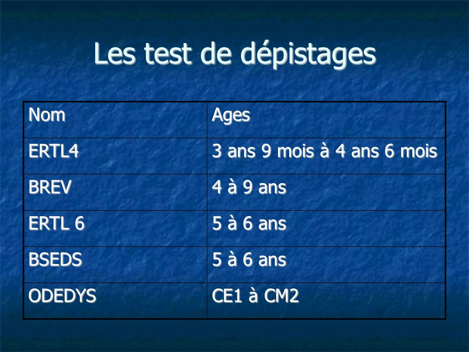 Les test de dépistages Nom Ages ERTL4 3 ans 9 mois à 4 ans 6 mois BREV