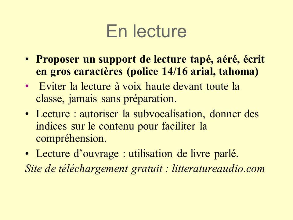 En lecture Proposer un support de lecture tapé, aéré, écrit en gros caractères (police 14/16 arial, tahoma)