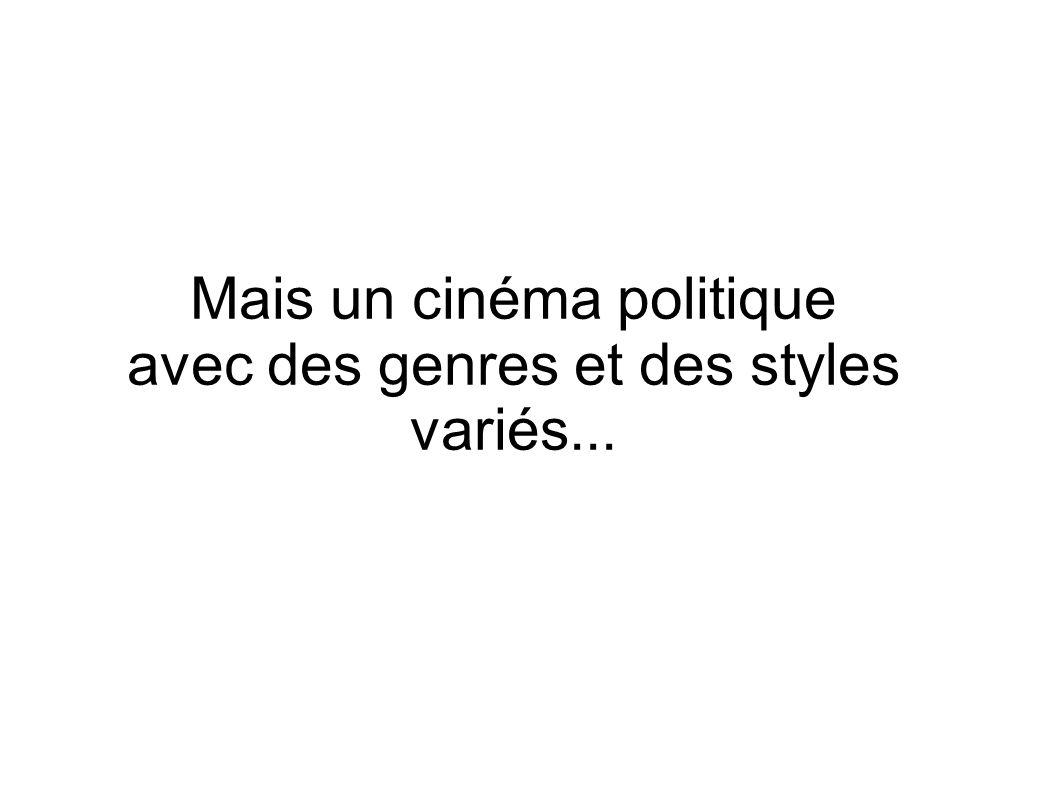 Mais un cinéma politique avec des genres et des styles variés...