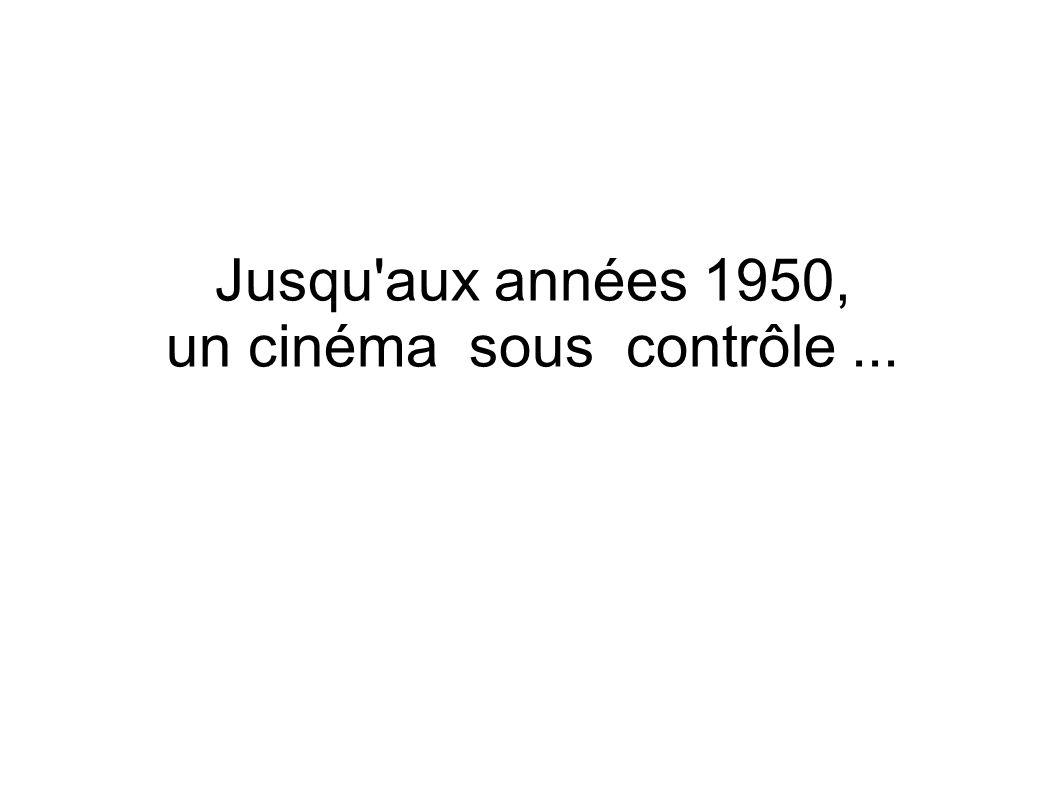 Jusqu aux années 1950, un cinéma sous contrôle ...